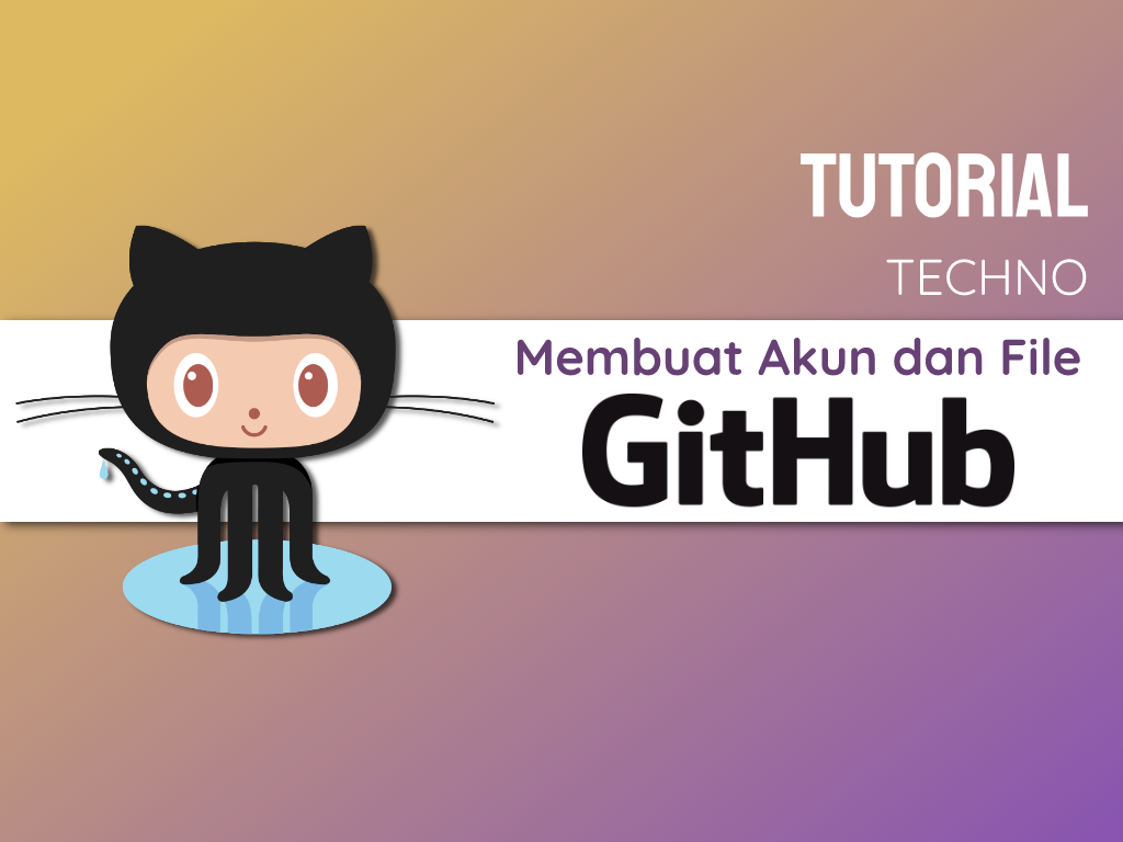 Tutorial Membuat Akun dan File di GitHub untuk Pemula