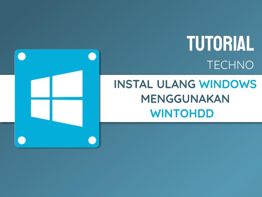Tutorial Instal Ulang Windows tanpa Flashdisk menggunakan WinToHDD